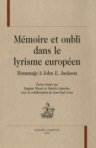 Dagmar Wieser et Patrick Labarthe - Mémoire et oubli dans le lyrisme européen - Hommage à John E. Jackson.