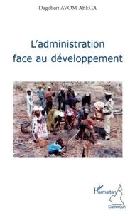Dagobert Avom-Abega - L'administration face au développement.
