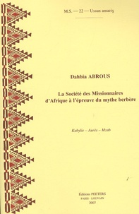 Dahbia Abrous - La Société des Missionnaires d'Afrique à l'épreuve du mythe berbère - Kabylie-Aurès-Mzab.