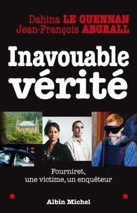 Dahina Le Guennan et Jean-François Abgrall - Inavouable vérité - Fourniret, une victime, un enquêteur.