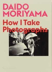 Daido Moriyama - How I take photographs.
