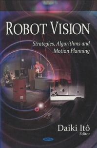Daiki Itô - Robot Vision: Strategies, Algorithms and Motion Planning.