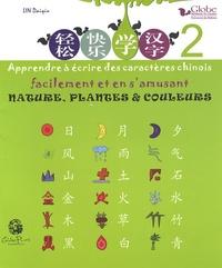 Daiqiu Lin - Apprendre à écrire des caractères chinois facilement et en s'amusant - Tome 2, Nature, plantes & couleurs.