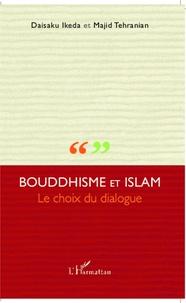 Daisaku Ikeda - Bouddhisme et Islam le choix du dialogue.