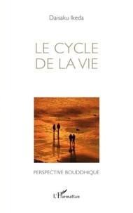 Daisaku Ikeda - Le cycle de la vie - Perspective bouddhique.
