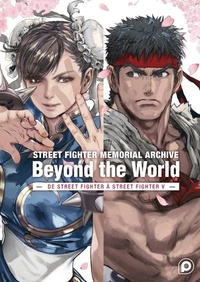 Daisuke Kihara et Haruo Satô - Street Fighter Memorial Archive : Beyond the World - De Street Fighter à Street Fighter V.