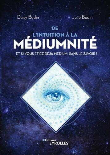 De l'intuition à la médiumnité. Et si vous étiez déjà médium, sans le savoir ?