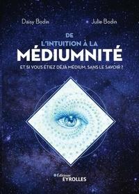 Daisy Bodin et Julie Bodin - De l'intuition à la médiumnité - Et si vous étiez déjà médium, sans le savoir ?.