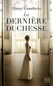 Daisy Goodwin - La dernière duchesse.