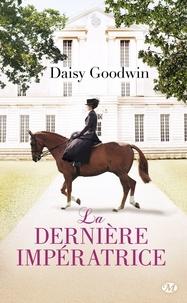 Daisy Goodwin - La Dernière Impératrice.