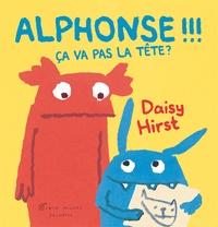 Alphonse !!! Ca va pas la tête ? - Daisy Hirst |