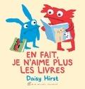 Daisy Hirst - En fait, je n'aime plus les livres.