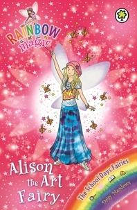 Daisy Meadows et Georgie Ripper - Alison the Art Fairy - The School Days Fairies Book 2.