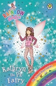 Daisy Meadows et Georgie Ripper - Kathryn the PE Fairy - The School Days Fairies Book 4.