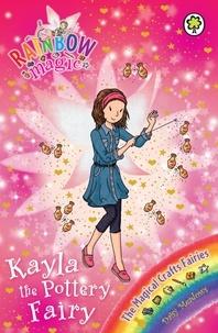 Daisy Meadows et Georgie Ripper - Kayla the Pottery Fairy - The Magical Crafts Fairies Book 1.