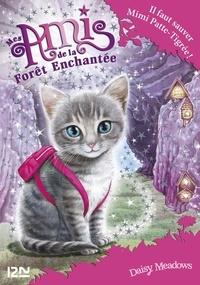 Daisy Meadows - Mes amis de la forêt enchantée Tome 4 : Il faut sauver Mimi Patte-Tigrée !.