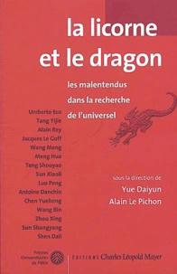 Daiyun Yue et Alain Le Pichon - La licorne et le dragon - Les malentendus dans la recherche de l'universel.