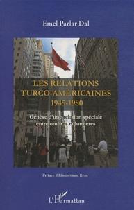 Dal Emel Parlar - Les relations turco-américaines 1945-1980 - Genèse d'une relation spéciale entre ombres et lumières.