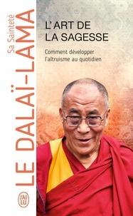 Téléchargez un livre gratuitement en pdf L'art de la sagesse  - Comment développer l'altruisme au quotidien 9782290215579 par DALAÏ-LAMA