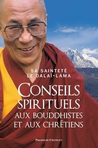 Dalaï-Lama et  Dalaï-Lama - Conseils spirituels aux bouddhistes et aux chrétiens.