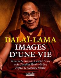 Dalaï-Lama et Claudine Vernier-Palliez - Dalaï Lama, Images d'une vie.