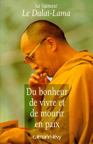 Dalaï-Lama - Du bonheur de vivre et de mourir en paix.