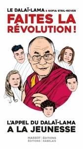Dalaï-Lama et Sofia Stril-Rever - Faites la révolution ! - Appel du Dalaï-Lama à la jeunesse.