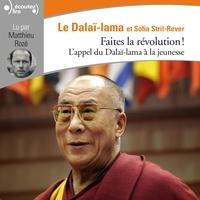 Dalaï-Lama et Sofia Stril-Rever - Faites la révolution! - L'appel du Dalaï-Lama à la jeunesse.