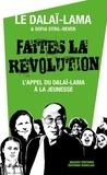 Dalaï-Lama et Sofia Stril-Rever - Faites la révolution ! - L'appel du Dalaï-Lama à la jeunesse.