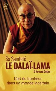 Dalaï-Lama et Howard Cutler - L'art du bonheur dans un monde incertain.