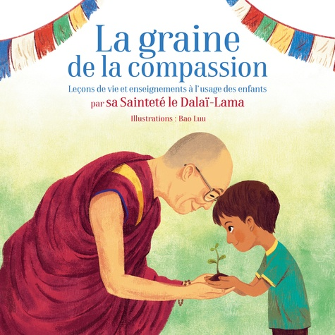 La graine de la compassion. Leçons de vie et enseignements à l'usage des enfants par Sa Sainteté le Dalaï-Lama