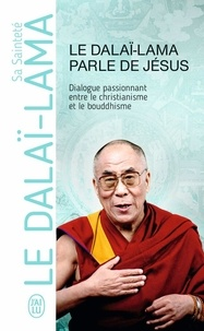 Dalaï-Lama - Le Dalaï-Lama parle de Jésus - Une perspective bouddhiste sur les enseignements de Jésus.