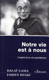 Dalaï-Lama et Fabien Ouaki - Notre vie est à nous - L'esprit de la vie quotidienne.