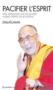 Patrick Carré et  Dalaï-Lama - Pacifier l'esprit - Une méditation sur les quatre nobles vérités du Bouddha.