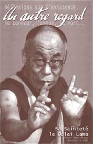 Dalaï-Lama - Un autre regard - Réflexions sur l'existence, le bonheur, l'amour, la mort....