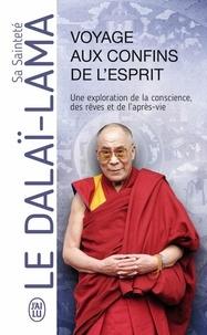 Voyage aux confins de l'esprit- Une exploration de la conscience, des rêves et de l'après-vie -  Dalaï-Lama pdf epub