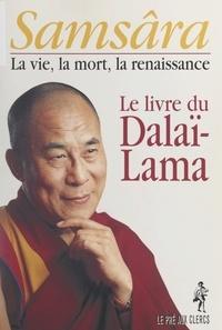 Dalaï-Lama XIV et Philippe Jost - Samsâra : la vie, la mort, la renaissance.