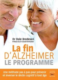 Dale Bredesen - La fin d'Alzheimer, le programme - Une méthode pas à pas pour prévenir et inverser le déclin cognitif à tout âge.