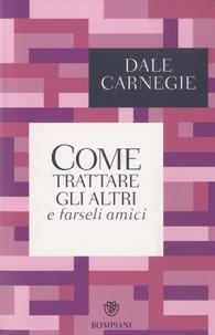Dale Carnegie - Come trattare gli altri e farseli amici.