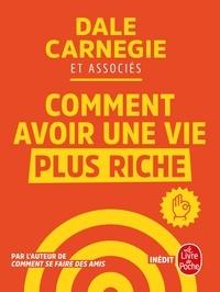 Dale Carnegie et  et Associés - Comment avoir une vie plus riche.