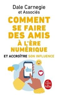 Dale Carnegie - Comment se faire des amis à l'ère numérique et accroître son influence.