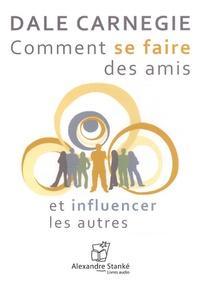 Dale Carnegie - Comment se faire des amis et influencer les autres. 1 CD audio MP3