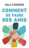 Dale Carnegie - Comment se faire des amis.