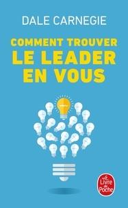 Dale Carnegie - Comment trouver le leader en vous.
