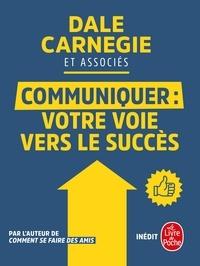 Dale Carnegie - Communiquer : votre voie vers le succès.