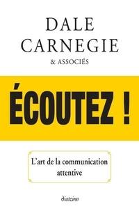 Dale Carnegie - Ecoutez ! - L'art de la communication attentive.