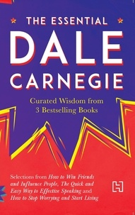 Dale Carnegie - The Essential Dale Carnegie - Curated Wisdom from 3 Bestselling Books.