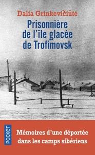 Prisonnière de l'île glacée de Trofimovsk- Mémoire d'une déportée dans l'enfer des camps sibériens - Dalia Grinkeviciute | Showmesound.org