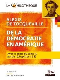 Dalibor Fridoux et Alexis de Tocqueville - De la démocratie en Amérique - Avec le texte intégral du tome II, partie I, chapitre 1 à 8.