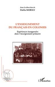 Dalida Morsly - L'enseignement du français en colonies - Expériences inaugurales dans l'enseignement primaire.